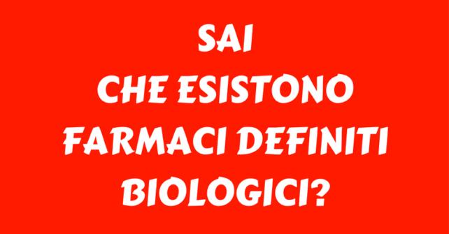 Sai che esistono farmaci definiti biologici?