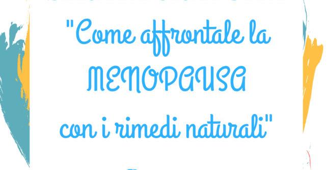 """Serata gratuita """"Come affrontare la menopausa con i rimedi naturali"""""""